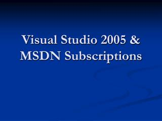 Visual Studio 2005  MSDN Subscriptions
