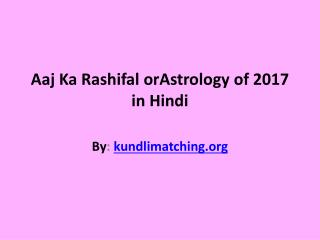 Aaj Ka Rashifal or Astrology 2017 in Hindi