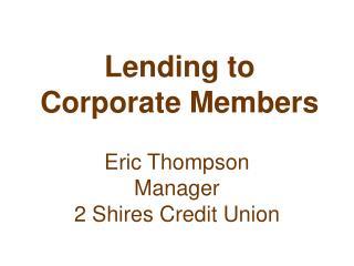 Lending to  Corporate Members
