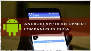 Top 10 Trusted Android App Development Companies in India