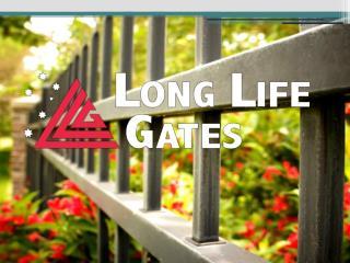What long life gates Built?