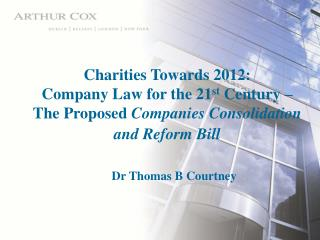 Charities Towards 2012: Company Law for the 21st Century   The Proposed Companies Consolidation and Reform Bill