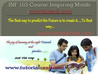 INF 103 Course Inspiring Minds / tutorialrank.com