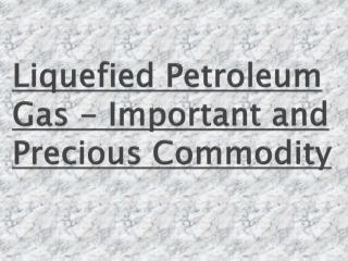 Importand and Precious Commodity - Liquified Petroleum Gas