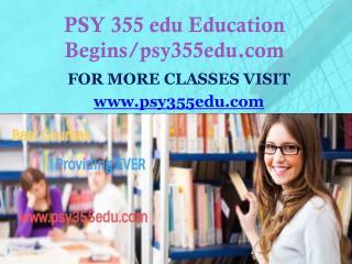 PSY 355 edu Education Begins/psy355edu.com