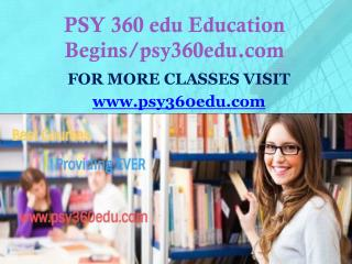 PSY 360 edu Education Begins/psy360edu.com