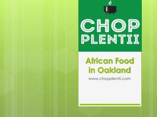 African Food in Oakland - www.chopplentii.com