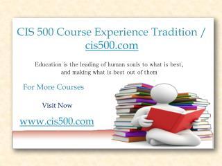 CIS 500 Course Experience Tradition / cis500.com