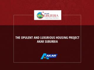 The opulent and luxurious housing project- Akar Suburbia