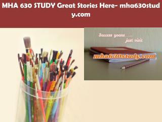 MHA 630 STUDY Great Stories Here/mha630study.com