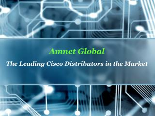 Amnet Global The Leading Cisco Distributors in the Market