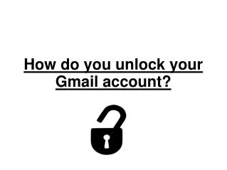 How do you unlock your gmail account?