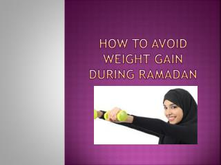 Tips to Prevent Weight Gain During Ramadan