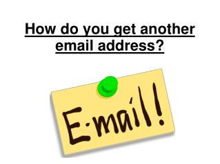 How do you get another email address?
