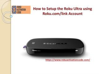 How to setup the roku ultra using roku comlink account