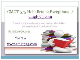 CMGT 575 Help Bcome Exceptional / cmgt575.com