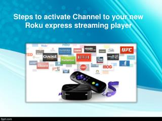Steps to activate Channel to your new Roku express streaming player