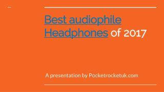 Best Audiophile Headphones of 2017