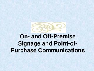 On- and Off-Premise Signage and Point-of-Purchase Communications