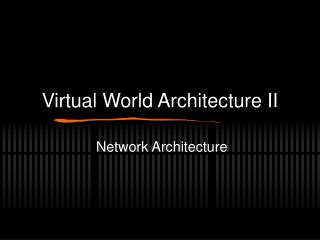 Virtual World Architecture II