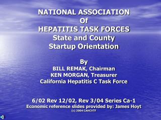 NATIONAL ASSOCIATION  Of HEPATITIS TASK FORCES State and County  Startup Orientation   By  BILL REMAK, Chairman KEN MORG