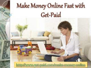 Make money online fast with get-Paid