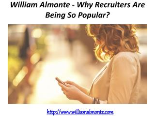 William Almonte - Why Recruiters Are Being So Popular?