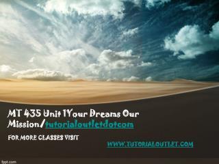 MT 435 Unit 1Your Dreams Our Mission/tutorialoutletdotcom