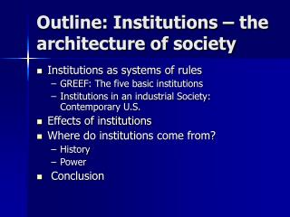 Outline: Institutions   the architecture of society
