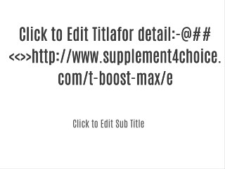 for detail:-@##<<>>http://www.supplement4choice.com/t-boost-max/