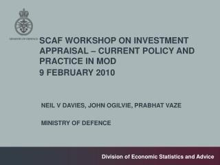 SCAF WORKSHOP ON INVESTMENT APPRAISAL   CURRENT POLICY AND PRACTICE IN MOD 9 FEBRUARY 2010