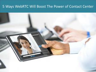 5 Ways WebRTC Will Boost The Power of Contact Centers