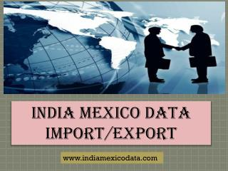 Mexico export import data - India Mexico Data