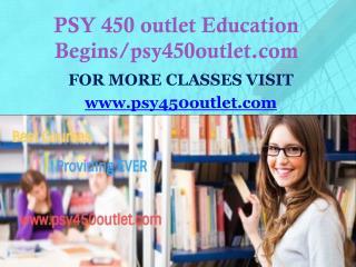 PSY 450 outlet Education Begins/psy450outlet.com