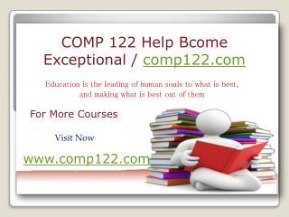 COMP 122 Help Bcome Exceptional / comp122.com