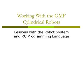 Working With the GMF Cylindrical Robots
