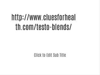 http://www.cluesforhealth.com/testo-blends/
