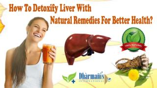 How To Detoxify Liver With Natural Remedies For Better Health?