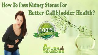 How To Pass Kidney Stones For Better Gallbladder Health?
