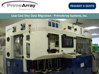 Low Cost Disc Data Migration - PrimeArray Systems, Inc.