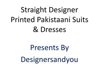 Pakistani Dresses Designs: Latest Styles Designer Party Wear Straight cut Salwar Kameez Suits Online