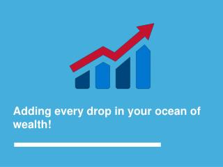 Adding every drop in your ocean of wealth!