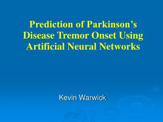 Prediction of Parkinson s Disease Tremor Onset Using Artificial Neural Networks