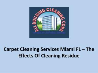 Carpet Cleaning Services Miami FL – The Effects Of Cleaning Residue