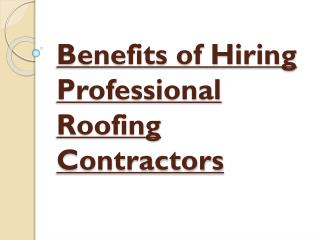 Hiring Professional Roofing Contractors Various Benefits