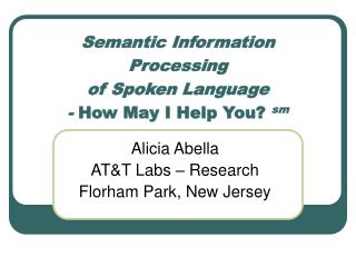Semantic Information Processing of Spoken Language - How May I Help You sm