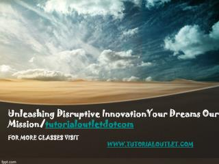 Unleashing Disruptive InnovationYour Dreams Our Mission/tutorialoutletdotcom