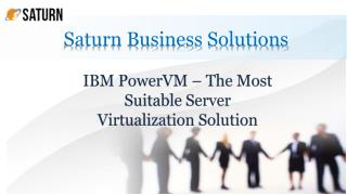 IBM PowerVM – The Most Suitable Server Virtualization Solution