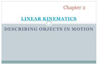 Linear Kinematics  Describing Objects in Motion