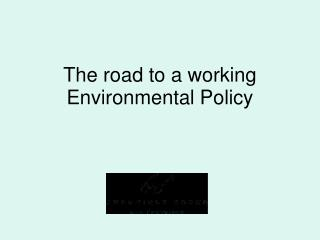 The road to a working Environmental Policy